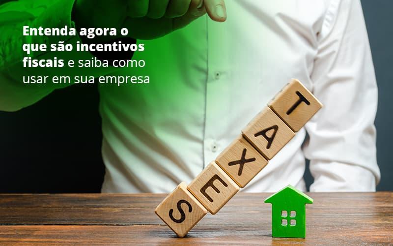 Entenda Agora O Que Sao Incentivos Fiscais E Saiba Como Usar Em Sua Empresa Post 1 (1) - Contabilidade em Vila Amália - SP | Lyra Contábil