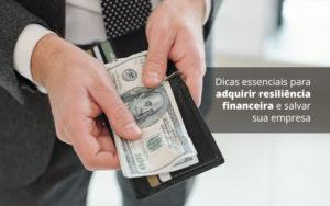 Dicas Essenciais Para Adquirir Resiliencia Financeira E Salvar Sua Empresa Post (1) Quero Montar Uma Empresa - Contabilidade em Vila Amália - SP | Lyra Contábil