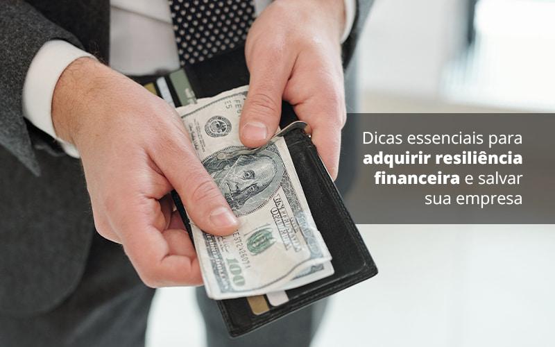 Dicas Essenciais Para Adquirir Resiliencia Financeira E Salvar Sua Empresa Post (1) Quero Montar Uma Empresa - Contabilidade em Vila Amália - SP   Lyra Contábil