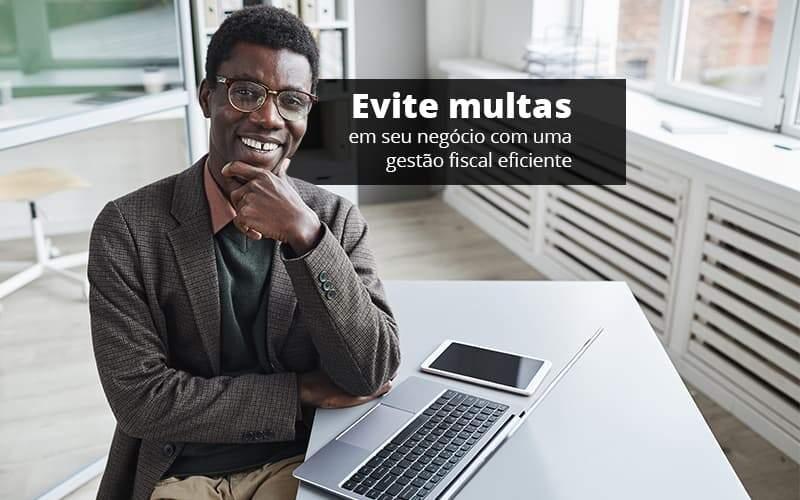 Evite Multas Em Seu Negocio Com Uma Gestao Fiscal Eficiente Post (1) Quero Montar Uma Empresa - Contabilidade em Vila Amália - SP   Lyra Contábil