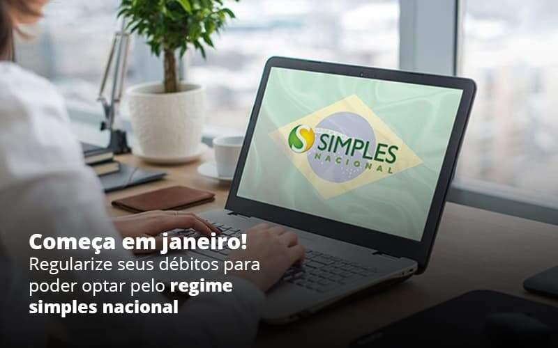 Comeca Em Janeiro Regularize Seus Debitos Para Optar Pelo Regime Simples Nacional Post 1 - Contabilidade em Vila Amália - SP   Lyra Contábil