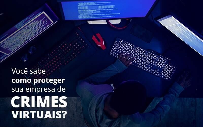 Como Proteger Sua Empresa De Crimes Virtuais - Contabilidade em Vila Amália - SP   Lyra Contábil
