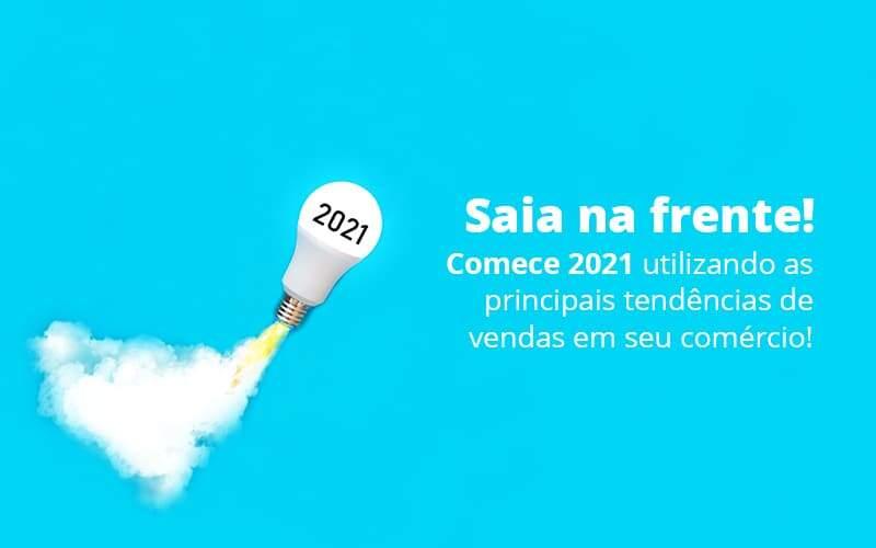 Saia Na Frente Comece 2021 Utilizando As Principais Tendencias De Vendas Em Seu Comercio Post 1 - Contabilidade em Vila Amália - SP | Lyra Contábil