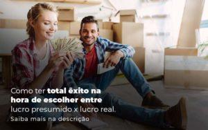 Como Ter Total Exito Na Hora De Escolher Entre Lucro Presumido X Lucro Real Post 1 - Contabilidade em Vila Amália - SP | Lyra Contábil