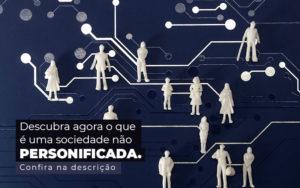 Descubra Agora O Que E Uma Sociedade Nao Personificada Post 1 - Contabilidade em Vila Amália - SP | Lyra Contábil