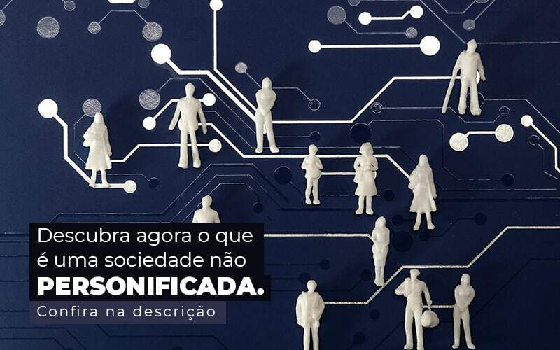 Descubra Agora O Que E Uma Sociedade Nao Personificada Post 1 - Contabilidade em Vila Amália - SP   Lyra Contábil
