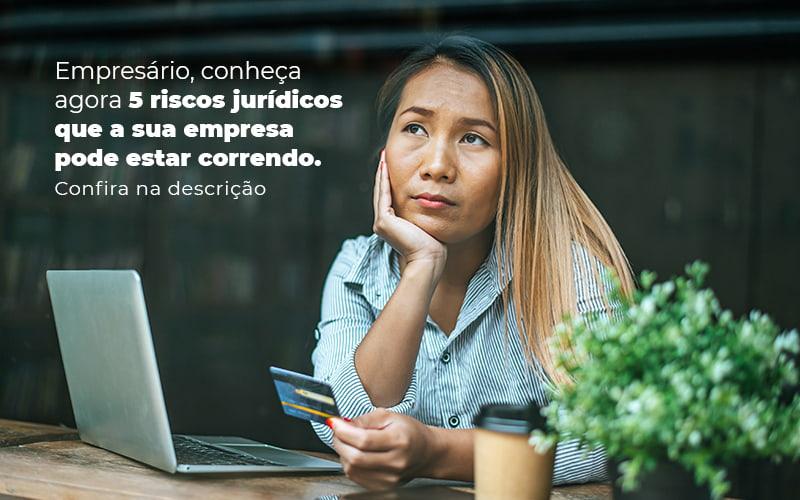 Empresario Conheca Agora 5 Riscos Juridicos Que A Sua Empres Pode Estar Correndo Post 2 - Contabilidade em Vila Amália - SP   Lyra Contábil