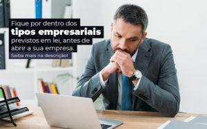 Fique Por Dentro Dos Tipos Empresariais Proevisto Em Lei Antes De Abrir A Sua Empresa Post - Contabilidade em Vila Amália - SP | Lyra Contábil