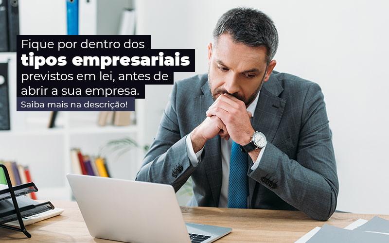 Fique Por Dentro Dos Tipos Empresariais Proevisto Em Lei Antes De Abrir A Sua Empresa Post - Contabilidade em Vila Amália - SP   Lyra Contábil