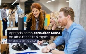 Aprenda Como Consultar Cnpj De Uma Maneira Simples Post 1 - Contabilidade em Vila Amália - SP | Lyra Contábil