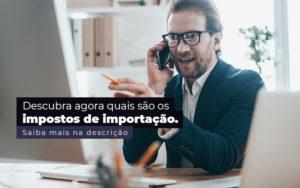 Descubra Agora Quais Sao Os Impostos De Importacao Post - Contabilidade em Vila Amália - SP | Lyra Contábil