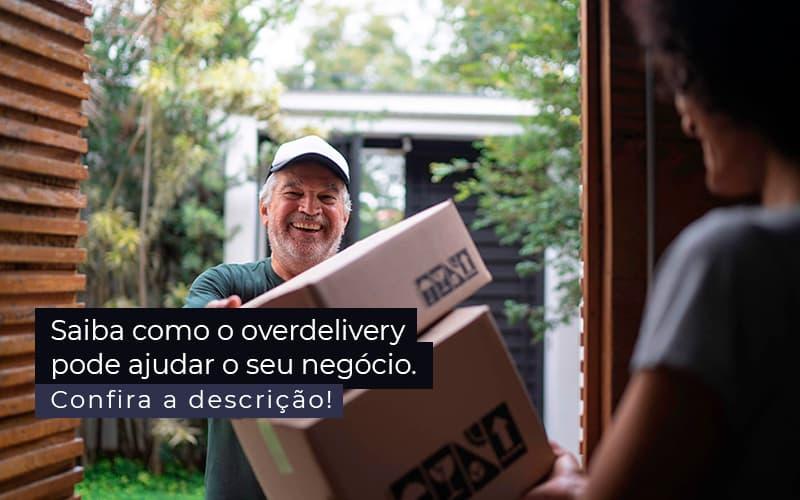 Saiba Como O Overdelivery Pode Ajudar O Seu Negocio Post 1 - Contabilidade em Vila Amália - SP   Lyra Contábil