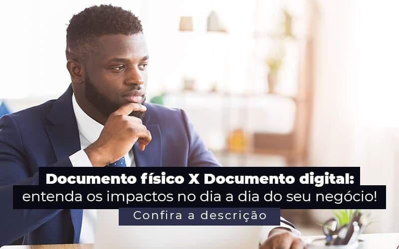 Documento Fisico X Documento Digital Entenda Os Impactos No Dia A Dia Do Seu Negocio Post 1 - Contabilidade em Vila Amália - SP | Lyra Contábil