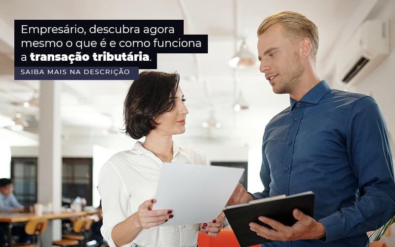 Empresario Descubra Agora Mesmo O Que E E Como Funciona A Transacao Tributaria Post 1 - Contabilidade em Vila Amália - SP | Lyra Contábil
