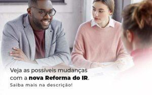Veja As Possiveis Mudancas Com A Nova Reforma Do Ir Blog 1 - Contabilidade em Vila Amália - SP | Lyra Contábil