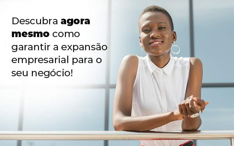 Descubra Agora Mesmo Como Garantir A Expansao Empresairal Para O Seu Negocio Blog 1 - Contabilidade em Vila Amália - SP | Lyra Contábil