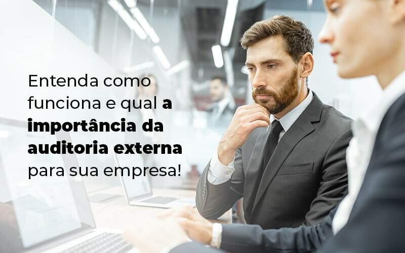 Entenda Como Funciona E Qual A Importancia Da Auditoria Externa Para Sua Empresa Blog 1 - Contabilidade em Vila Amália - SP | Lyra Contábil