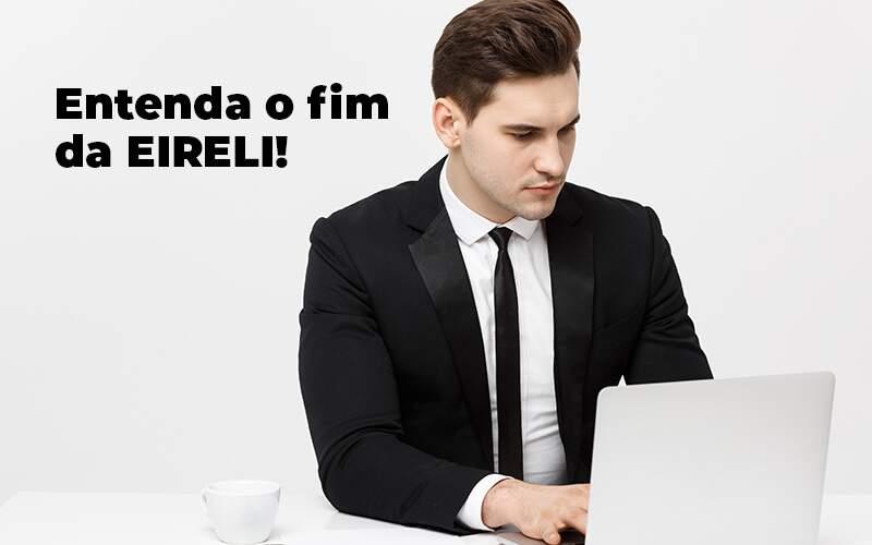 Entenda O Fim Da Eireli Blog 1 - Contabilidade em Vila Amália - SP | Lyra Contábil