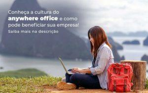 Conheca A Cultura Do Anywhere Office E Como Pode Beneficiar Sua Empresa Blog 2 - Contabilidade em Vila Amália - SP | Lyra Contábil