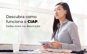 Descubra Como Funciona O Ciap Blog 1 - Contabilidade em Vila Amália - SP   Lyra Contábil